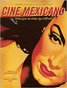 Cine Mexicano: Poster Art from the Golden Age/Carteles de