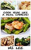 Cook Vege Like A Real Chinese! (Real Chinese Cookbook Series 2) (English Edition)