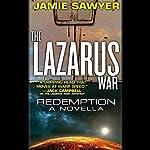 The Lazarus War: Redemption: A Lazarus War Novella   Jamie Sawyer