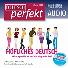 Deutsch perfekt Audio - Höfliches Deutsch. 3/2013 Audiobook by  div. Narrated by  div.