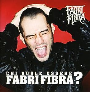 Fibra Fabri - Chi Vuole Essere Fabri Fibra - Amazon.com Music