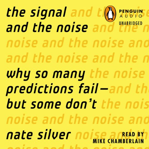 The Signal and the Noise - Why So Many Predictions Fail - but Some Don't - Nate Silver