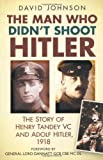 img - for The Man Who Didn't Shoot Hitler: The Story of Henry Tandey VC and Adolf Hitler, 1918 book / textbook / text book