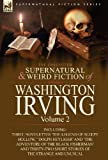 Washington Irving The Collected Supernatural and Weird Fiction of Washington Irving: Volume 2-Including Three Novelettes 'The Legend of Sleepy Hollow, ' 'Dolph Heyliger