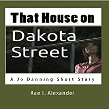 That House on Dakota Street: A Jo Danning Short Story Audiobook by Rae T. Alexander Narrated by Valerie Gilbert