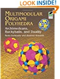 Multimodular Origami Polyhedra: Archimedeans, Buckyballs and Duality (Dover Origami Papercraft)