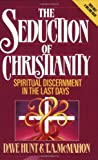 The Seduction of Christianity: Spiritual Discernment in the Last Days (0890814414) by Hunt, Dave