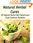 Natural Herbal Cures: 20 Natural Herb...