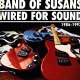 Band Of Susans Wired For Sound: 1986- 1993