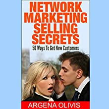 Network Marketing Selling Secrets: 50 Ways to Get New Customers Online and Offline (       UNABRIDGED) by Argena Olivis Narrated by Dave Wright