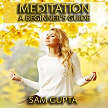Meditation for Beginners: How to Decrease Stress, Gain Focus, and Destroy Negative Thoughts: Gupta Guides (       UNABRIDGED) by Sam Gupta Narrated by Michael Patrick Lally