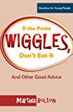 If the Pasta Wiggles, Dont Eat It: And Other Good Advice