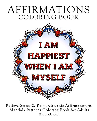 Affirmations Coloring Book: Relieve Stress & Relax with this Affirmation & Mandala Patterns Coloring Book for Adults: Volume 2 (Pattern Coloring Books)