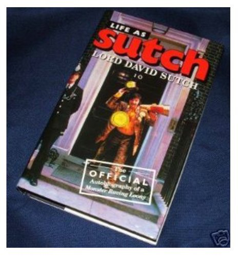 life-as-sutch-the-official-autobiography-of-a-monster-raving-loony-by-david-sutch-1991-10-03