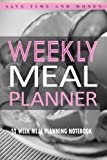 Weekly Meal Planner: 52 Week Meal Planning Notebook: Save Time & Money with This Blank Meal Prep Book (Meal Planners and Notebooks) (Volume 1)