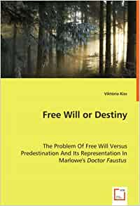 freewill vs predistnation in dr faustus The play is very ironical in that it entwines the themes of free will as well as predestination even though we are sickened by the tragic life of oedipus and the other characters calvinist vs anti-calvinist in drfaustus.