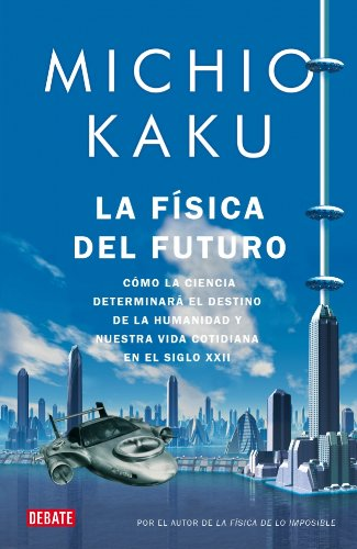 La fisica del futuro / Physics of the Future: Como la ciencia determinara el destino de la humanidad y nuestra vida coti