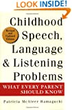 Childhood Speech, Language & Listening Problems: What Every Parent Should Know