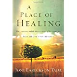 A Place of Healing: Wrestling with the Mysteries of Suffering, Pain, and God's Sovereignty ~ Joni Eareckson Tada