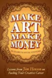 img - for Make Art Make Money: Lessons from Jim Henson on Fueling Your Creative Career book / textbook / text book