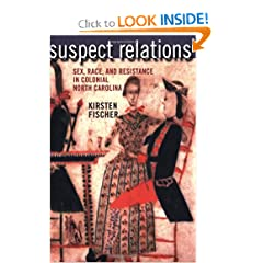 Suspect Relations: Sex, Race, and Resistance in Colonial North Carolina by Kirsten Fischer