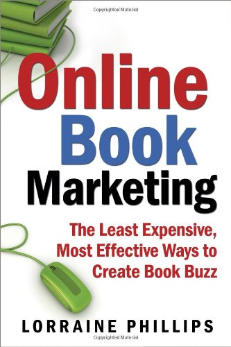 Online Book Marketing: The Least Expensive, Most Effective Ways To Create Book Buzz