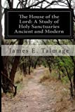 The House of the Lord: A Study of Holy Sanctuaries Ancient and Modern