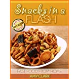 Snacks in a Flash (Fast Food From Home Book 3) ~ Amy Clark