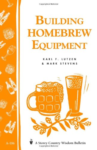 Building Homebrew Equipment: Storey's Country Wisdom Bulletin A-186 (Storey Country Wisdom Bulletin), Buch