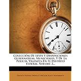 Colecci N de Leyes y Disposiciones Gubernativas, Municipales, y de La Policia, Vigentes En El Distrito Federal...