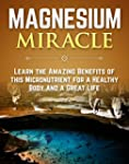 The Magnesium Miracle: Learn The Amaz...