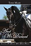 And We Danced: Volume 1 (Dancing With Horses)