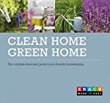 Clean Home, Green Home: The complete illustrated guide to eco-friendly homekeeping (Knack) Kimberley Delaney