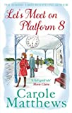 Carole Matthews Let's Meet on Platform 8
