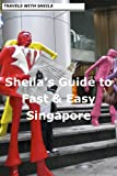 Sheila's Guide to Fast &#038; Easy Singapore (Fast &#038; Easy Travel)
