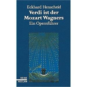Verdi ist der Mozart Wagners: Ein Opernführer für Versierte und Versehrte. (Reihe Reclam)