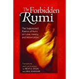 The Forbidden Rumi: The Suppressed Poems of Rumi on Love, Heresy, and Intoxication ~ Nevit Oguz Ergin