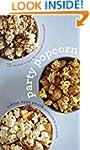 Party Popcorn: 75 Creative Recipes fo...