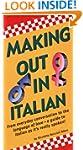 Making Out In Italian: (Italian Phras...