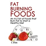 Fat Burning Foods: An A-Z list of Foods that Burn Fat to Start a Healthy Dietby C Elias