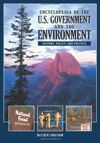 Encyclopedia of the U.S. Government and the Environment [2 volumes]: History, Policy, and Politics