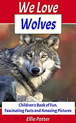 We Love Wolves! Children's Book of Fun, Fascinating Facts and Amazing Pictures (Animal Habitats)(Wolves Book)(Early Learning) (Adventure & Education Kids Ebooks for Early & Beginner Readers 3)