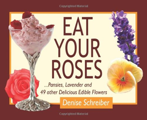 Eat Your Roses   Pansies Lavender and 49 Other Delicious Edible Flowers098197080X : image