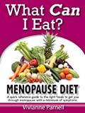 What Can I Eat? Menopause Diet - A Quick Reference Guide to the Right Foods That Will Get You Through Menopause with a Minimum of Symptoms