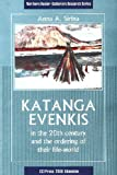 Katanga Evenkis in the 20th Century & the Ordering of Their Life-World (Northern Hunter-Gatherers Research Series)