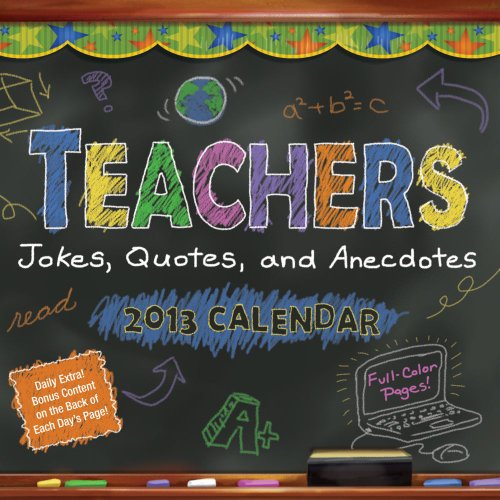 Teachers 2013 Day-to-Day Calendar: Jokes, Quotes, and Anecdotes