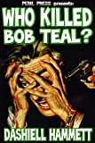 Image of Who Killed Bob Teal? [Illustrated] (The Continental Op)