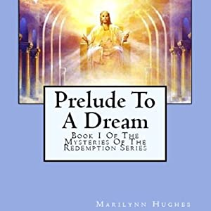 Prelude to a Dream: The Mysteries of the Redemption Series, Book 1 | [Marilynn Hughes]