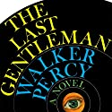 The Last Gentleman (       UNABRIDGED) by Walker Percy Narrated by Wolfram Kandinsky