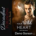 Your Wild Heart: Black Hills Wolves, Book 14 Audiobook by Dena Garson Narrated by Max Martin
